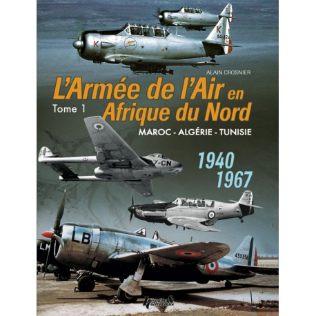 L'ARMÉE DE L'AIR EN AFN - Maroc - Algérie - Tunisie - 1940-1967