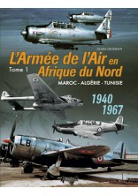 L'ARMÉE DE L'AIR EN AFN. TOME 1 - Maroc - Algérie - Tunisie - 1940-1967