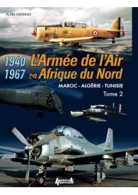 L'ARMÉE DE L'AIR EN AFN. TOME 2 - Maroc - Algérie - Tunisie - 1940-1967