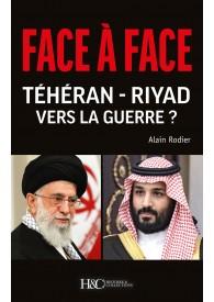FACE A FACE TEHERAN - RIYAD. VERS LA GUERRE ?