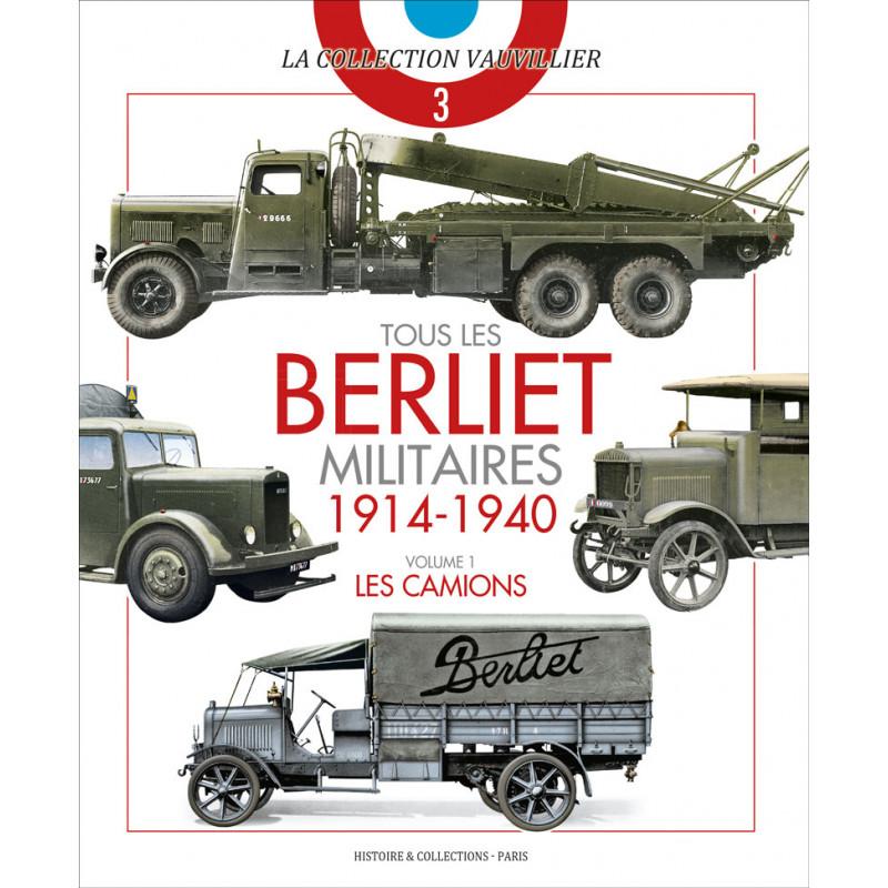 Tous Les Berliet Militaires 1914 1940 Volume 1 Histoire Collections