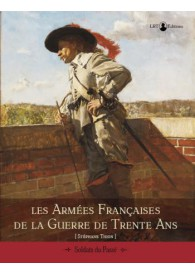 LES ARMEES FRANCAISES DE LA GUERRE DE TRENTE ANS