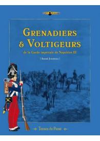 GRENADIERS ET VOLTIGEURS - DE LA GARDE IMPERIALE A NAPOLEON III