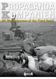 PROPAGANDA KOMPANIEN : PK WAR REPORTERS OF THE THIRD REICH